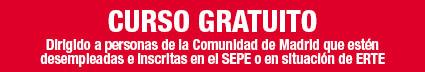 curso gratuito dirigido a personas de la Comunidad de Madrid que estén desempleadas e inscritas en el SEPE o en situación de ERTE